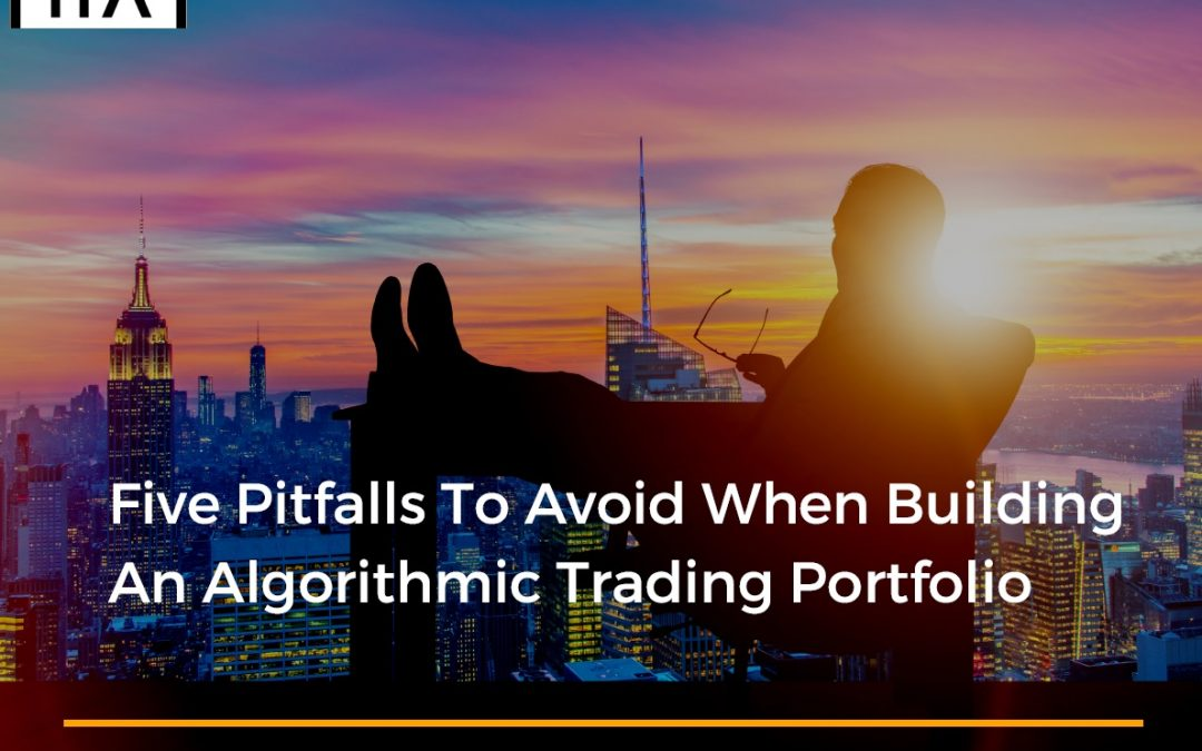 Five Pitfalls To Avoid When Building An Algorithmic Trading Portfolio